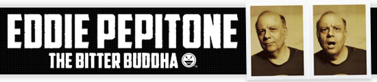 EddiePeppitone.com - Home of the Bitter Buddha